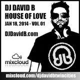 DJ DAVID B - HOUSE OF LOVE - Jan 18, 2014 - Vol. 01