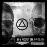 Ohm Podcast 69 - Pig & Dan