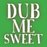 ...Dub Me Sweet