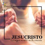 Jesucristo, el mejor modelo en la oración - Pastor Daniel Tejada