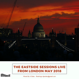 The Eastside Sessions Live From London - May 2018