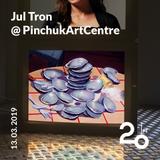 Jul Tron @ PinchukArtCentre - 13/03/2019