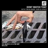 Don't Watch That w/ Tim & Barry and DJ 2PAC2 - 9th March 2017