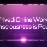 Trivedi Online Workshop CONSCIOUSNESS IS POWER -Replay May 24, 2014