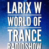 LARIX W - WORLD of TRANCE Radioshow # 025 [Live mix]