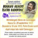 BIOGRAFII MEMORII la TEATRU RADIOFONIC   - Michelangelo Merisi da Caravaggio -