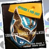 Squared Circle Podclash Episode 1. Feb 2017