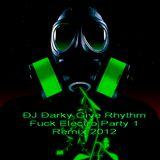 ĐJ Đarky Give Rhythm Fuck Electro Party 1 Remix 2012