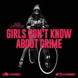 Girls Don't Know About GRIME! by @JessMonroex