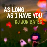 as long as i have you - dj jon bates - house mix set 2014