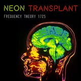 """Frequency Theory 1725 """"Neon Transplant"""""""