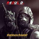 R4OUL D. ♫ - Geräuschsalat