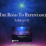 "ADVENT Series- ""The Road To Repentance"" Luke 3:1-17"