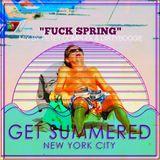 FUCK SPRING GET SUMMERED