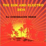 THE SUN AND ELECTRO 2K14 ( DJ CHRISMACKK REMIX )