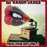 DJ Aaron James - Tech This Out Vol. 1