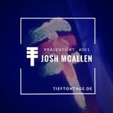 Joshua McAllen - Podcast for Tieftontage (#001)