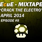 "EcuE - MIXTAPE ""Crack The Electro"" April 2014 #8"