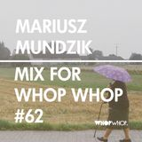 Mariusz Mundzik - Mix For Whopwhop #62