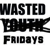 Wasted Fridays May 2018