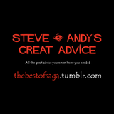 The Best of Steve & Andy's Great Advice (So Far...) #3