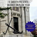 K-Smooth presents, Musings On Plebe Year