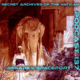 Benares Spaceport - Secret Archives of the Vatican Podcast 137
