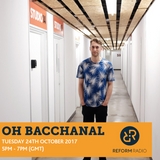 Oh Bacchanal 24th October 2017