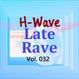 H-Wave Late Rave Vol. 032