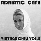 Adriatic Cafe - Vintage Chill Vol.5