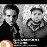 Electronic Groove 304 - Andre Crom & Chris James