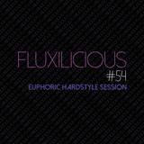 Fluxilicious - Euphoric Hardstyle Session #54