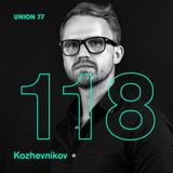 UNION 77 PODCAST EPISODE № 118 BY KOZHEVNIKOV