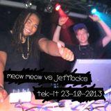 Meow Meow vs Jefflocks - Tek-it! 19 oktober 2013