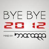 BYE BYE 2012 | mixed by MACARRA