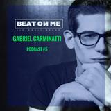 Beat On Me podcast #5 Gabriel Carminatti