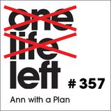 One Life Left -- s17e04 -- #357 -- Ann With A Plan