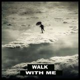 - WALK WITH ME -