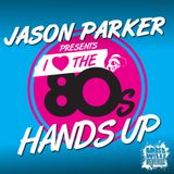 JASON PARKER presents I LOVE THE 80s Hands Up DJ Mix 2017 / Clean Nonstop Set / FREE DOWNLOAD