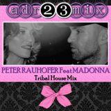 PETER RAUHOFER Feat MADONNA (adr23mix) Tribute Club Mix