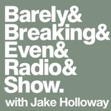 The Barely Breaking Even Show with Jake Holloway - #10 - 8/10/13