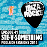 Episode 41: Ste-V-Something - Ibiza Rocks - Poolside Session 2014