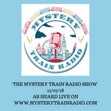 The Mystery Train Radio Show - 15/07/18 (Repeated 22/07/18)