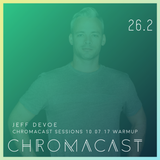 Chromacast 26.2 - Jeff Devoe - Chromacast Sessions 10.07 Warmup