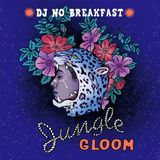 DJ No Breakfast : JUNGLE GLOOM