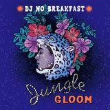DJ No Breakfast : JUNGLE GLOOM