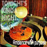 Tonight's Kinda Night- Ambiance with purpose vol 1