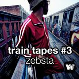 Zebsta - Train Tapes #3
