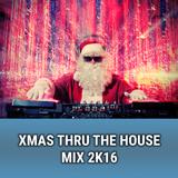 Xmas Thru The House Mix 2K16