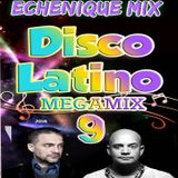 ECHENIQUE MIX - DISCO LATINO MEGAMIX 9 [2016]